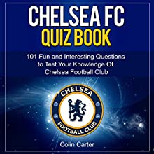 Chelsea FC Quiz Book: Test Your Knowledge of Chelsea Football Club (       UNABRIDGED) by Colin Carter Narrated by Ian Barker