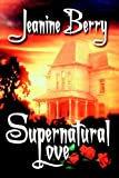 img - for Supernatural Love by Jeanine Berry (2006-07-21) book / textbook / text book