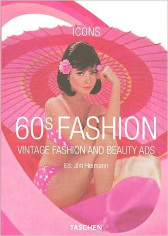 60s Fashion: Vintage Fashion and Beauty Ads (Taschen Icon Series) written by Jim Heiman
