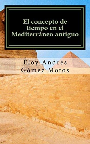 El concepto de tiempo en el Mediterráneo antiguo: Implicaciones religiosas, filosóficas y políticas (Historias del Mediterráneo antiguo nº 1)