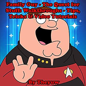 Family Guy - The Quest for Stuff: Walkthroughs - Tips, Tricks & Video Tutorials Audiobook