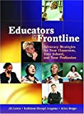 Educators on the Frontline: Advocacy Strategies for Your Classroom, Your School, and Your Profession