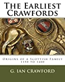 img - for The Earliest Crawfords: Origins of a Scottish Family, 1150 to 1400 book / textbook / text book