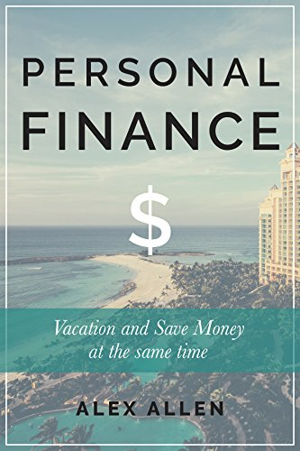 Personal Finance: Vacation and Save Money at the Same Time (personal finance, finance, financial fitness, money...