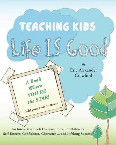 teaching-kids-life-is-good-an-interactive-book-designed-to-build-childrens-self-esteem-confidence-ch