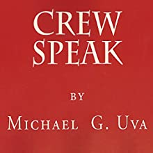 Crew Speak (       UNABRIDGED) by Michael G. Uva Narrated by Forris Day Jr.