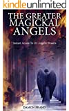 The Greater Magickal Angels: Instant Access To 133 Angelic Powers