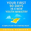 Your First 90 Days in a New Youth Ministry: A Simple Plan for Starting Right Audiobook by Trevor Hamaker Narrated by Ron Welch
