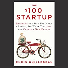 The $100 Startup: Reinvent the Way You Make a Living, Do What You Love, and Create a New Future Audiobook by Chris Guillebeau Narrated by Chris Guillebeau, Thomas Vincent Kelly
