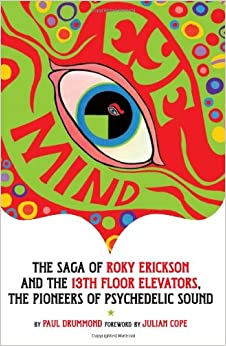 Eye mind the saga of roky erickson and the 13th floor for 13th floor elevators box set