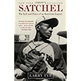Satchel: The Life and Times of an American Legend ~ Larry Tye