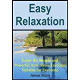 Easy Relaxation: Enjoy the Simple and Powerful Anti-Stress Exercises Suitable for Everyone ~ Amos Stein