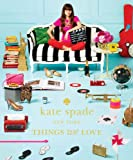 img - for Kate Spade New York: Things We Love: Twenty Years of Inspiration, Intriguing Bits and Other Curiosities book / textbook / text book