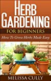 Herb Gardening For Beginners, Planting An Herb Garden Made Easy: How To Grow Herbs And Dry Herbs
