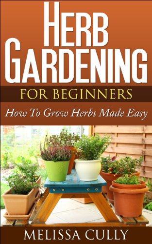 Free Kindle Book : Herb Gardening For Beginners, Planting An Herb Garden Made Easy: How To Grow Herbs And Dry Herbs