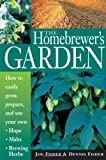The Homebrewers Garden: How to Easily Grow, Prepare, and Use Your Own Hops, Malts, Brewing Herbs