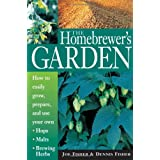 The Homebrewer's Garden: How to Easily Grow, Prepare, and Use Your Own Hops, Malts, Brewing Herbsby Joe Fisher
