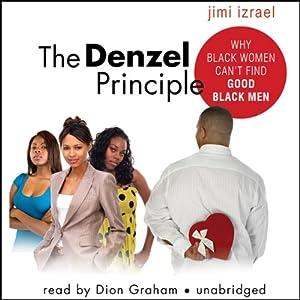 The Denzel Principle: Why Black Women Can't Find Good Black Men | [Jimi Izrael]