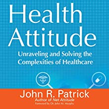 Health Attitude: Unraveling and Solving the Complexities of Healthcare (       UNABRIDGED) by John R. Patrick Narrated by John Edmondson