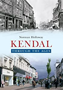 Kendal Through the Ages, Norman Holloway
