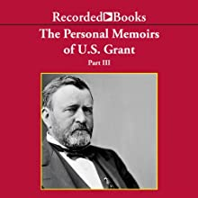 The Personal Memoirs of U.S. Grant, Part 3: Wilderness Campaign, Appomattox, Death of Lincoln (Unabr.) Audiobook by Ulysses S. Grant Narrated by Peter Johnson