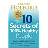 The 10 Secrets Of 100% Healthy People: Some people never get sick and are always full of energy - find out how!by Patrick Holford BSc ...
