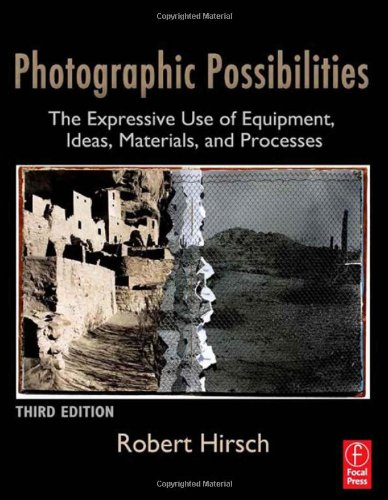 Photographic Possibilities: The Expressive Use of Equipment, Ideas,...