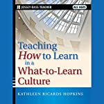 Teaching How to Learn in a What-to-Learn Culture | Kathleen R. Hopkins