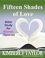 Fifteen Shades of Love: Bible Study for Women (Special)