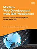 Kyle Brown Modern Web Development with IBM WebSphere: Developing, Deploying, and Managing Mobile and Multi-Platform Apps (IBM Press)