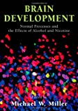 Brain Development: Normal Processes and the Effects of Alcohol and Nicotine
