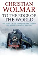 To the Edge of the World: The Story of the World's Greatest Railway