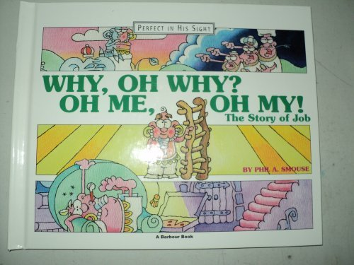 Why, Oh Why? Oh Me, Oh My!: The Story of Job (Perfect in His sight)
