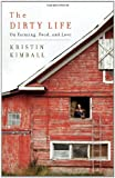 img - for The Dirty Life: On Farming, Food, and Love by Kristin Kimball (2010-10-12) book / textbook / text book