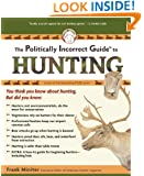 The Politically Incorrect Guide to Hunting (Politically Incorrect Guides)