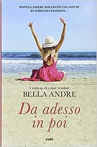 Da adesso in poi Bella Andre 9788867021826 Amazoncom Books