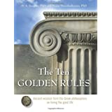 The Ten Golden Rules: Ancient Wisdom from the Greek Philosophers on Living the Good Life ~ Michael A. Soupios