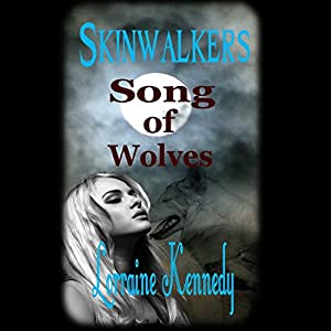 Song of Wolves: Skinwalkers, Book Three, Volumes 1 and 2 | [Lorraine Kennedy]
