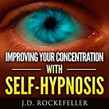 Improving Your Concentration with Self-Hypnosis (       UNABRIDGED) by J. D. Rockefeller Narrated by William L. Sturdevant
