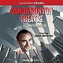 Damon Runyon Theatre: Here Is Broadway Radio/TV Program by Damon Runyon Narrated by John Brown