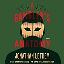 A Gambler's Anatomy: A Novel Audiobook by Jonathan Lethem Narrated by Mark Deakins