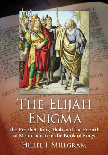 The Elijah Enigma: The Prophet, King Ahab and the Rebirth of Monotheism in the Book of Kings