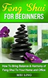 Feng Shui: Feng Shui For Beginners: How To Bring Harmony and Balance of Feng Shui To Your Home and Office (Feng Shui, Feng Shui Tips, Minimalism)