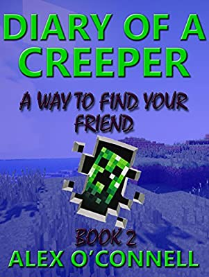 Minecraft Books: Minecraft Diary: Diary of a Creeper 2: A Way To Find Your Friend (Creeper Diaries)