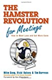 Mike Song The Hamster Revolution for Meetings: How to Meet Less and Get More Done (BK Business)