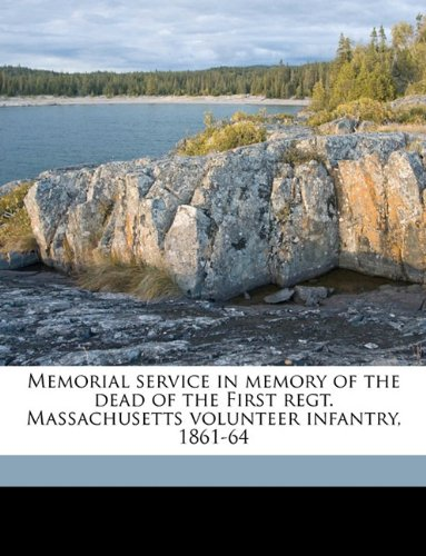 Memorial service in memory of the dead of the First regt. Massachusetts volunteer infantry, 1861-64 Volume 1