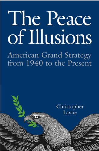 The Peace of Illusions: American Grand Strategy from 1940 to the Present (Cornell Studies in Security Affairs)