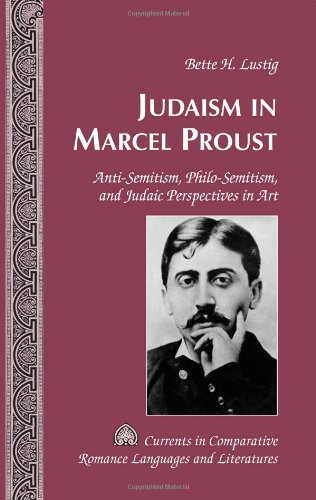 Judaism in Marcel Proust: Anti-Semitism, Philo-Semitism, and Judaic Perspectives in Art (Currents in Comparative Romance