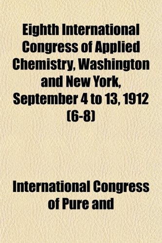 Eighth International Congress of Applied Chemistry, Washington and New York, September 4 to 13, 1912 (6-8)
