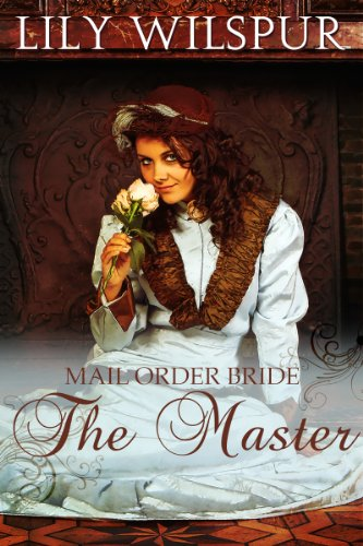 Free Kindle Book : Mail Order Bride: The Master: A Historical Mail Order Bride Story (Mail Order Brides Book 2)